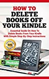 How To Delete Books off Your Kindle: Essential Guide on how to Delete Books from Your Kindle with Simple Step-By-Step Instructions