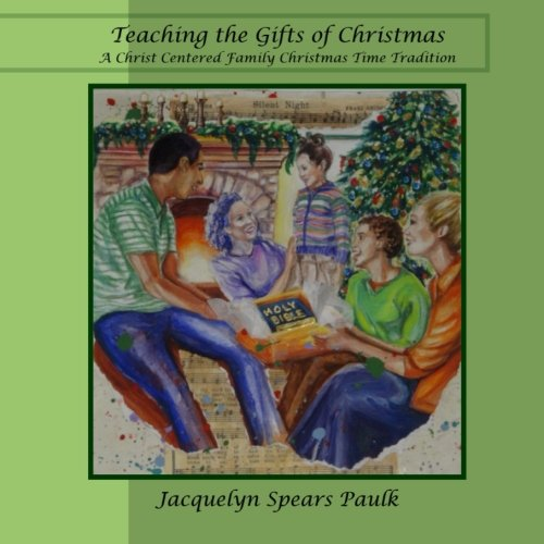 Teaching the Gifts of Christmas: A Christ Centered Family Christmas Time Tradition