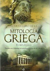 El gran libro de la mitología griega: basado en el manual de mitología griega, de Robin Hard
