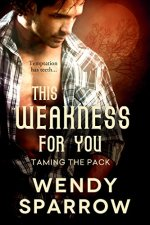 This Weakness for You by Wendy Sparrow