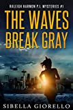 The Waves Break Gray: Book 1 (Raleigh Harmon PI Mysteries)