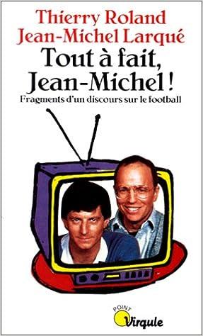 Tout à fait, Jean-Michel ! : Fragments d'un discours sur le football