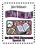 Jalen Waltman's Complete Lesson Plans for the TPRS Classroom Spanish 1A: First Semester Level 1 Middle School Spanish