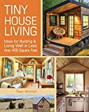 Tiny House Living: Ideas For Building & Living Well in Less than 400 Square Feet
