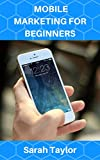 MOBILE MARKETING FOR BEGINNERS