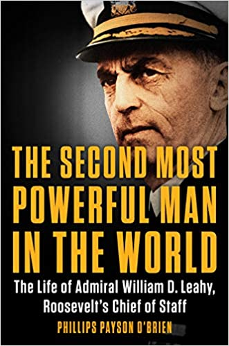 Amazon.com: The Second Most Powerful Man in the World: The Life of Admiral  William D. Leahy, Roosevelt's Chief of Staff (9780399584800): O'Brien,  Phillips Payson: Books