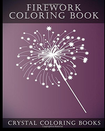 Amazon Com Firework Coloring Book A Stress Relief Adult Coloring Book Containing 30 Firework Pattern Coloring Pages Fun Volume 9 9781978471771 Crystal Coloring Books Books