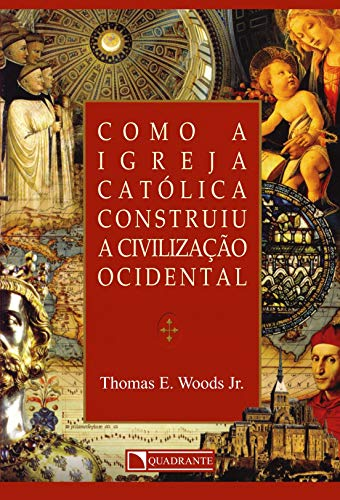 Como A Igreja Católica Construiu A Civilização Ocidental