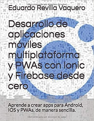 Desarrollo de aplicaciones móviles multiplataforma y PWAs con Ionic y Firebase desde cero
