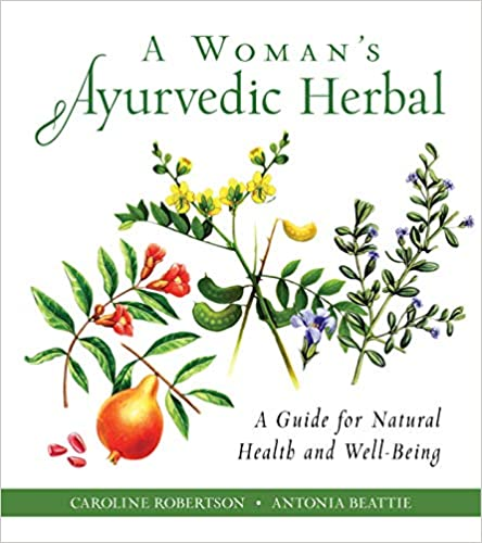 A Woman's Ayurvedic Herbal: A Guide for Natural Health and Well-Being