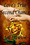 Love's True Second Chance: A True Love Story
