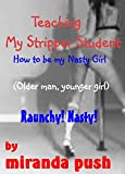 Teaching My Stripper Student How to be my Nasty Girl (older man, younger girl) Raunchy! Nasty!