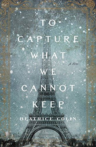 To Capture What We Cannot Keep: A Novel by [Colin, Beatrice]