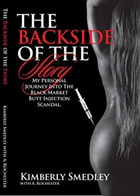 The Back Side of the Story: My Personal Journey into the Black Market Butt Injection Scandal by [Smedley, Kimberly]