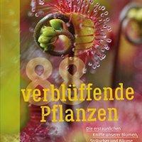 88 verblüffende Pflanzen : die erstaunlichen Kniffe unserer Blumen, Sträucher und Bäume / Bruno P. Kremer