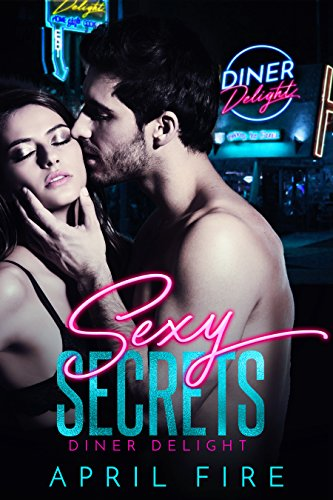Diner Delight (Sexy Secrets Book 1) by [Fire, April]