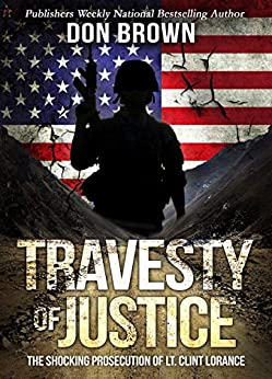TRAVESTY OF JUSTICE: The Shocking Prosecution of Lt. Clint Lorance de [Brown, Don]