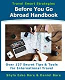 Before You Go Abroad Handbook: Over 127 Secret Tips & Tools for International Travel (Travel Smart Strategies) (Volume 1)