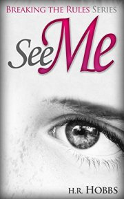See Me (Breaking the Rules Series Book 1) by [Hobbs, H.R.]