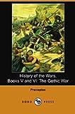 History of the Wars: Books V - VI: The Gothic War: The Gothic War (Dodo Press)