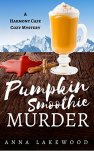 Pumpkin Smoothie Murder (Harmony Cafe Cozy Mystery Book 4) by [Lakewood, Anna]
