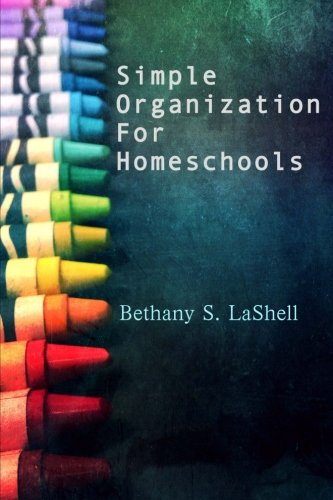 Simple Organization for Homeschools: Tips for Getting and Staying Organized While Homeschooling