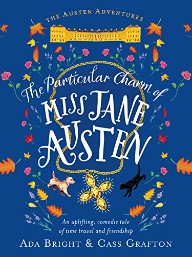 The Particular Charm of Miss Jane Austen: An uplifting, comedic tale of time travel and friendship (Austen Adventures Book 1) by [Bright, Ada, Grafton, Cass]
