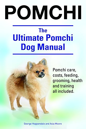 Pomchi. Pomchi care, costs, feeding, grooming, health and training all included. The Ultimate Pomchi Dog Manual.
