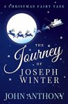The Journey of Joseph Winter: A Christmas Fairy Tale by [Anthony, John]