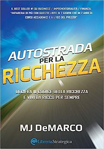 MJ DeMarco - Autostrada per la ricchezza. Decifra il codice della ricchezza e vivi da ricco per sempre