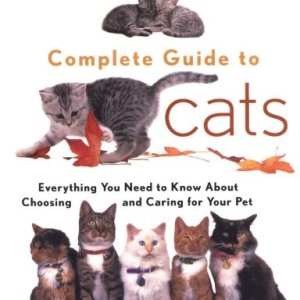 ASPCA Complete Guide to Cats: Everything You Need to Know About Choosing and Caring for Your Pet (Aspc Complete Guide to) 4