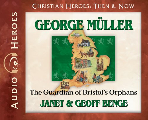 George Muller Audiobook: The Guardian of Bristol's Orphans (Christian Heroes: Then & Now) Audio CD - Audiobook, CD (Christian Heroes Then and Now)