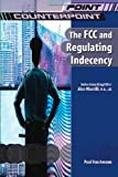 The FCC and Regulating Indecency (Point/Counterpoint (Chelsea Hardcover))