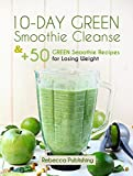 10-Day Green Smoothie Cleanse and + 50 Green Smoothie Recipes for Losing Weight