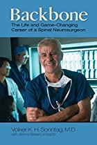 Backbone: The Life and Game-Changing Career of a Spinal Neurosurgeon
