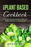Plant Based Cookbook: New, Easy and Tasty Recipes for Vegan and Vegetarian Eating (For Beginners, On a Budget, Seasonal, For Two and More!)