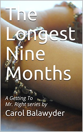 The Longest Nine Months: A Getting To Mr. Right series by (The Longest Nine Months is the last of the Getting To Mr. Right series.) by [Balawyder, Carol]
