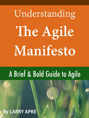 Understanding The Agile Manifesto: A Brief & Bold Guide to Agile by [Apke, Larry]