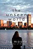 The Unseen World: A Novel