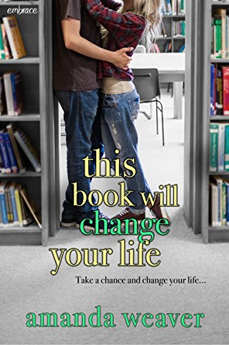 This Book Will Change Your Life by Amanda Weaver
