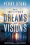 How to Interpret Dreams and Visions: Understanding God's warnings and guidance