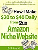 How I Make $20 to $40 Daily from One Amazon Niche Website: A Step by Step Guide to Running A Successful Amazon Associates Program