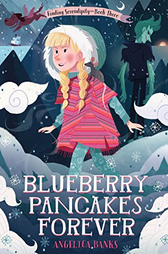 [K6ctJ.Ebook] Blueberry Pancakes Forever: Finding Serendipity Book Three (Tuesday McGillycuddy Adventures) by Angelica Banks Angelica Banks W.O.R.D
