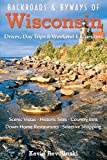 Backroads & Byways of Wisconsin: Drives, Day Trips & Weekend Excursions (Backroads & Byways)