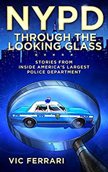 NYPD: Through the Looking Glass: Stories From Inside Americas Largest Police Department by [Ferrari, Vic]