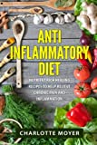 Anti Inflammatory Diet: Nutrient Rich Healing Recipes to Help Relieve Chronic Pain & Inflammation (Beginners, Cookbook, Pain Free, Weight Loss)