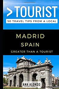 Greater Than a Tourist – Madrid Spain: 50 Travel Tips from a Local