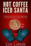 Hot Coffee, Iced Santa (A Roasted Love Cozy Mystery Book 2)