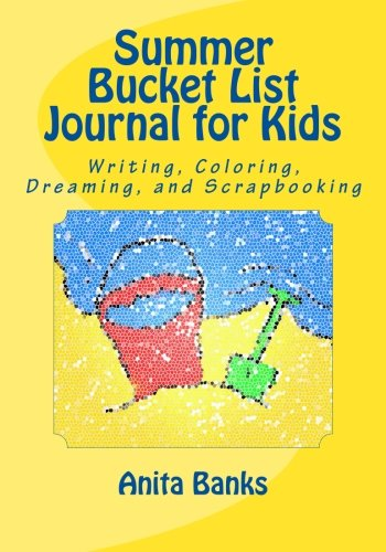 [bZldv.!BEST] Summer Bucket List Journal for Kids: Daily Diary/Journal for Writing, Coloring, Dreaming, and Scrapbooking (Seasons Bucket List Journal) (Volume 1) by Anita Banks [K.I.N.D.L.E]
