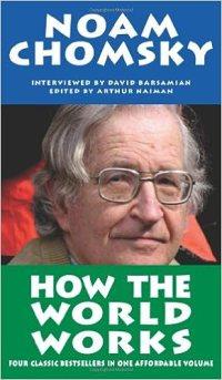 How the World Works, by Noam Chomsky